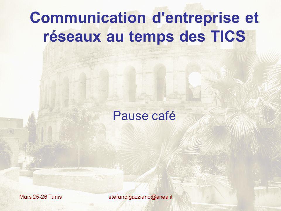 Mars 25-26 Tunis stefano.gazziano@enea.it Communication d'entreprise et réseaux au temps des TICS Pause café