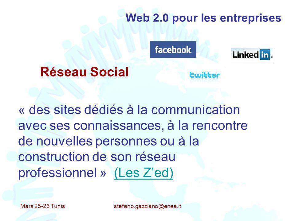 Mars 25-26 Tunis stefano.gazziano@enea.it Web 2.0 pour les entreprises Réseau Social « des sites dédiés à la communication avec ses connaissances, à l