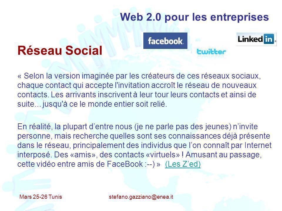 Mars 25-26 Tunis stefano.gazziano@enea.it Web 2.0 pour les entreprises Réseau Social « Selon la version imaginée par les créateurs de ces réseaux soci