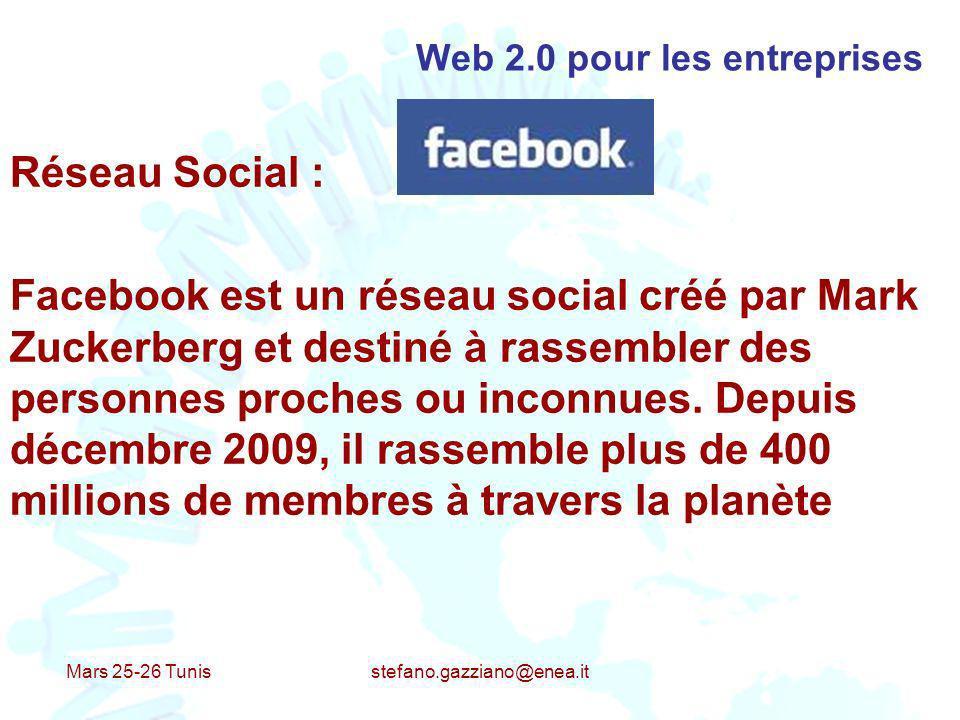 Mars 25-26 Tunis stefano.gazziano@enea.it Web 2.0 pour les entreprises Réseau Social : Facebook est un réseau social créé par Mark Zuckerberg et desti