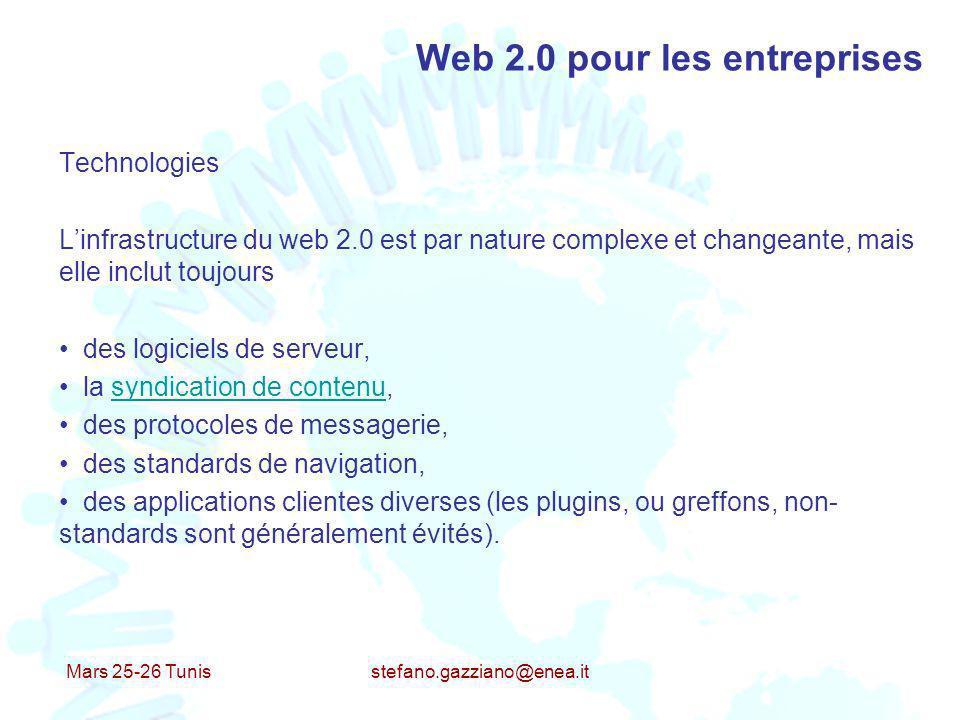 Mars 25-26 Tunis stefano.gazziano@enea.it Web 2.0 pour les entreprises Technologies Linfrastructure du web 2.0 est par nature complexe et changeante,