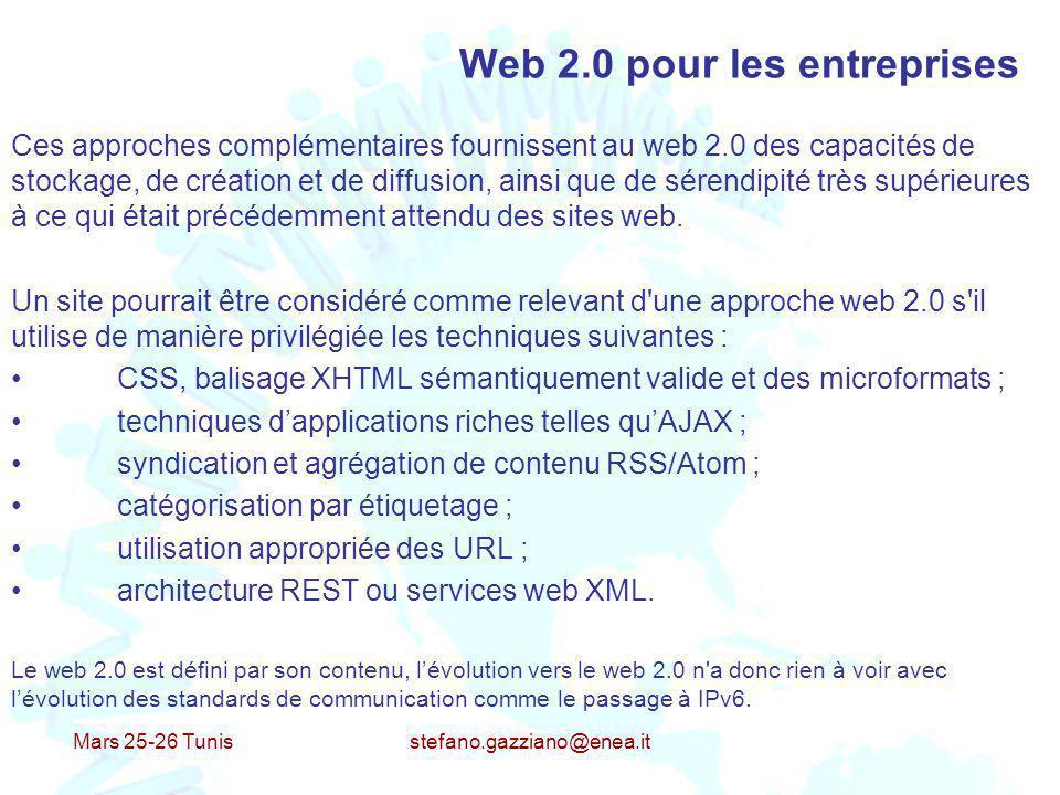 Mars 25-26 Tunis stefano.gazziano@enea.it Web 2.0 pour les entreprises Ces approches complémentaires fournissent au web 2.0 des capacités de stockage,