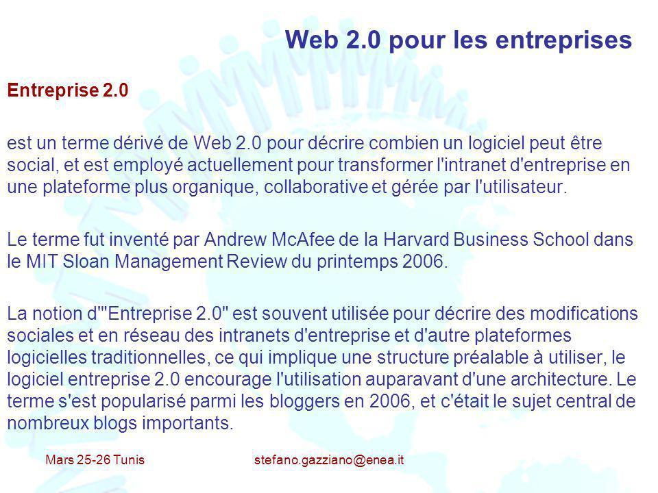Mars 25-26 Tunis stefano.gazziano@enea.it Web 2.0 pour les entreprises Entreprise 2.0 est un terme dérivé de Web 2.0 pour décrire combien un logiciel