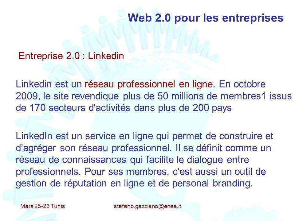 Mars 25-26 Tunis stefano.gazziano@enea.it Web 2.0 pour les entreprises Entreprise 2.0 : Linkedin Linkedin est un réseau professionnel en ligne. En oct