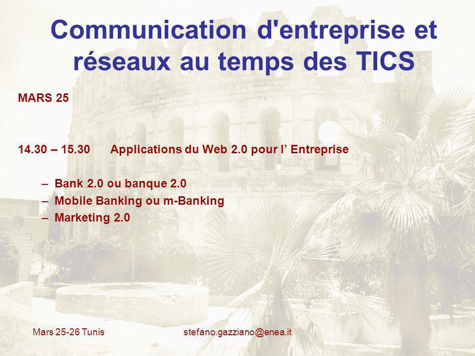 Mars 25-26 Tunis stefano.gazziano@enea.it Communication d'entreprise et réseaux au temps des TICS MARS 25 14.30 – 15.30 Applications du Web 2.0 pour l