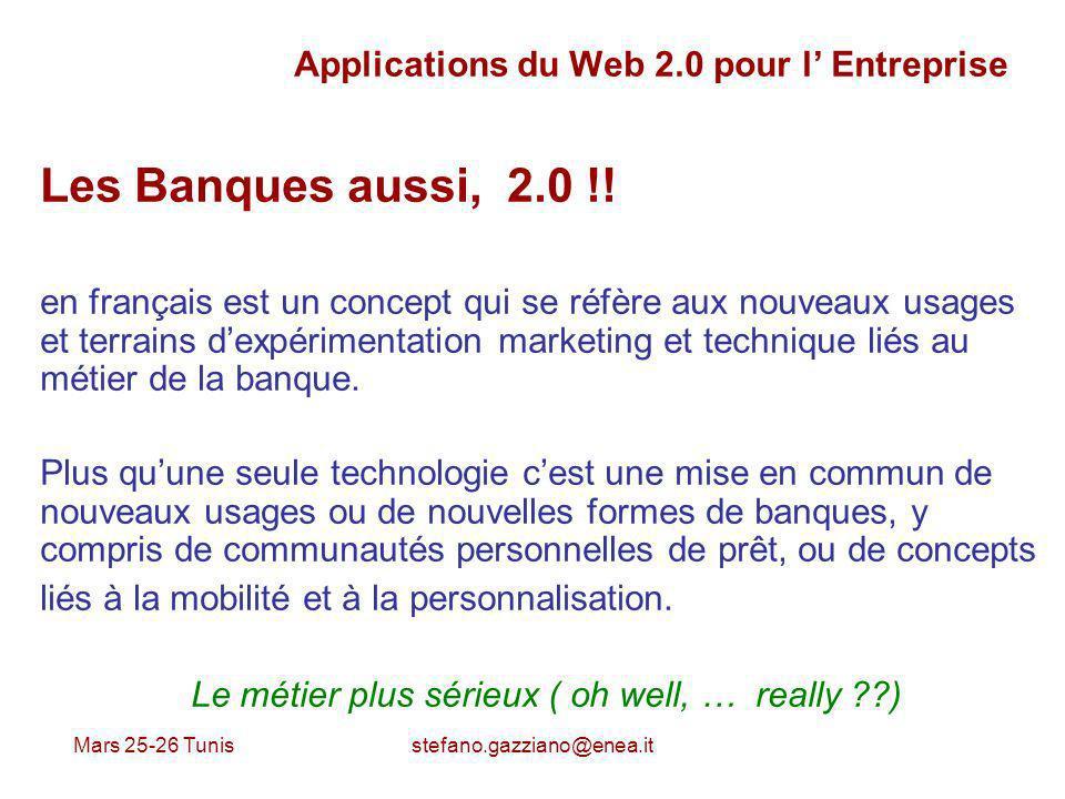 Mars 25-26 Tunis stefano.gazziano@enea.it Applications du Web 2.0 pour l Entreprise Les Banques aussi, 2.0 !! en français est un concept qui se réfère