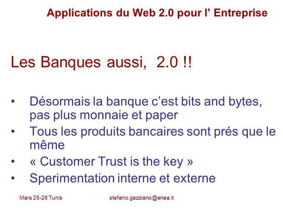 Mars 25-26 Tunis stefano.gazziano@enea.it Applications du Web 2.0 pour l Entreprise Les Banques aussi, 2.0 !! Désormais la banque cest bits and bytes,