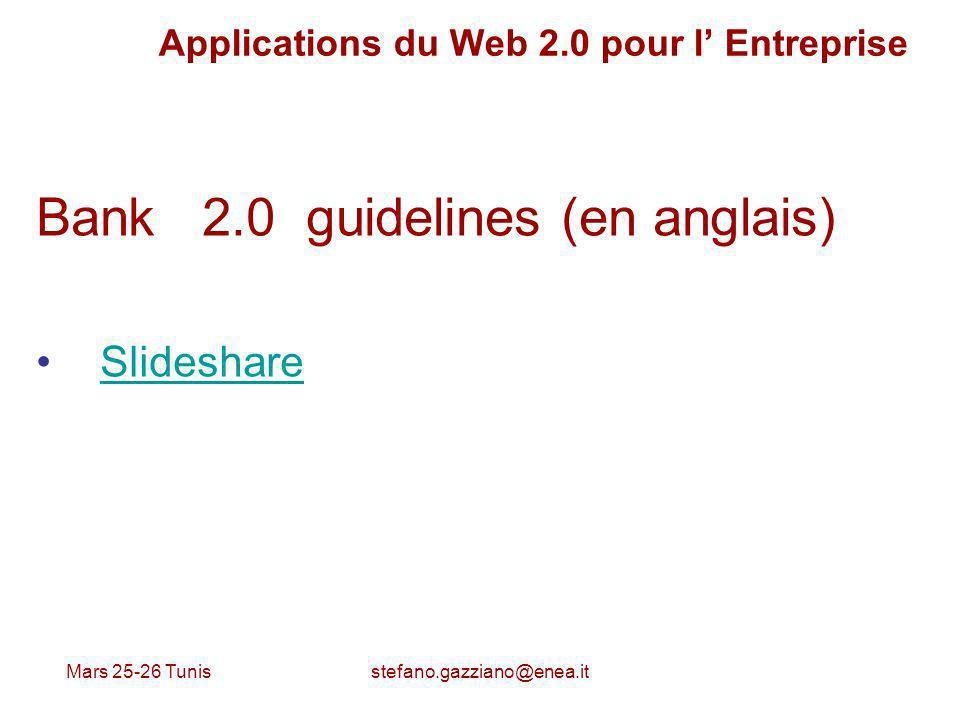 Mars 25-26 Tunis stefano.gazziano@enea.it Applications du Web 2.0 pour l Entreprise Bank 2.0 guidelines (en anglais) Slideshare