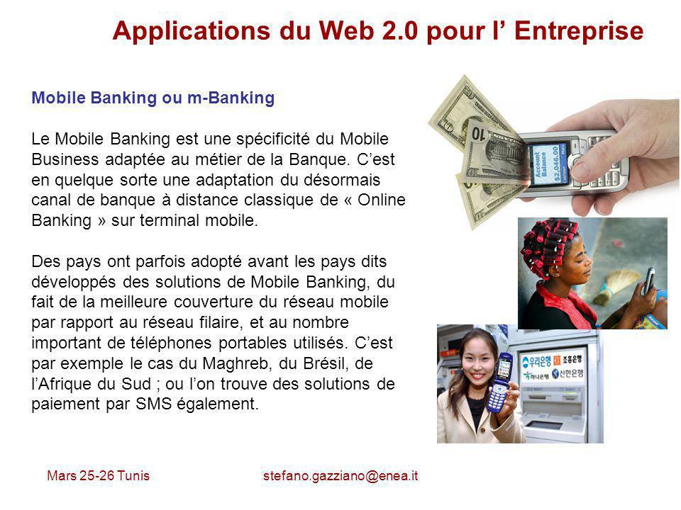 Mars 25-26 Tunis stefano.gazziano@enea.it Applications du Web 2.0 pour l Entreprise Mobile Banking ou m-Banking Le Mobile Banking est une spécificité