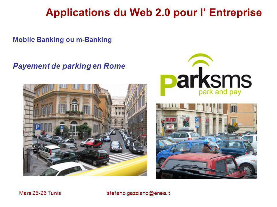 Mars 25-26 Tunis stefano.gazziano@enea.it Applications du Web 2.0 pour l Entreprise Mobile Banking ou m-Banking Payement de parking en Rome