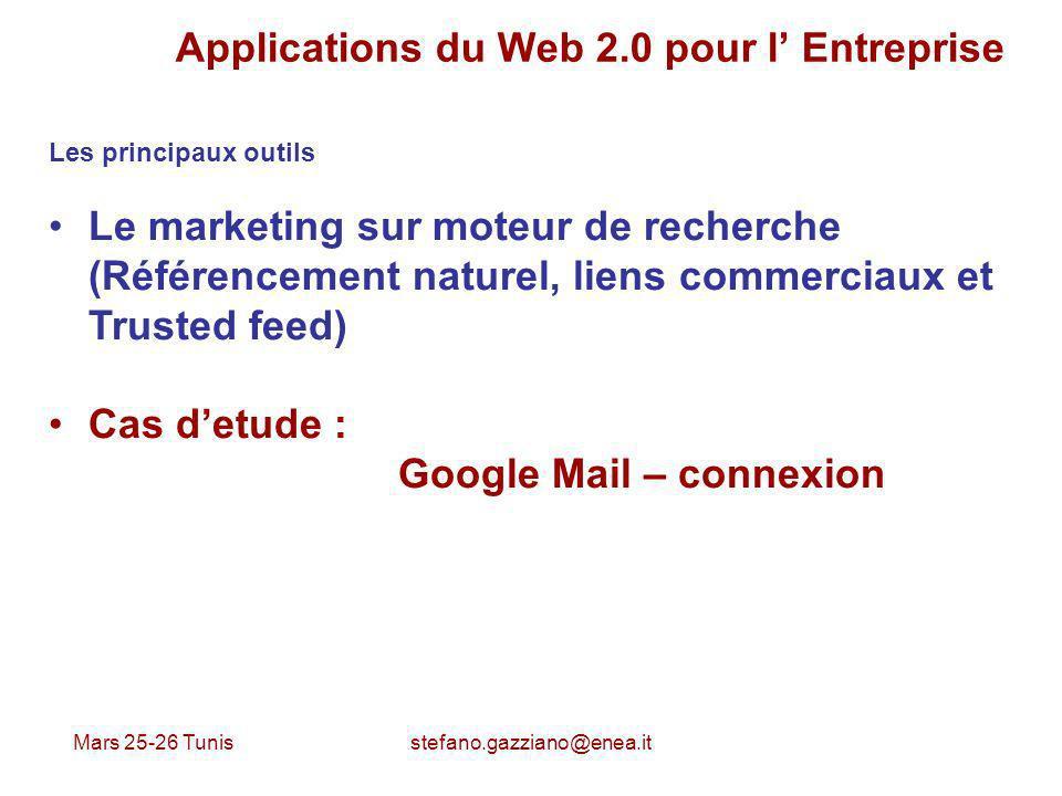 Mars 25-26 Tunis stefano.gazziano@enea.it Applications du Web 2.0 pour l Entreprise Les principaux outils Le marketing sur moteur de recherche (Référe
