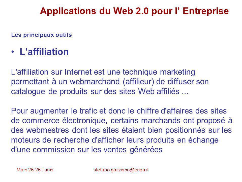 Mars 25-26 Tunis stefano.gazziano@enea.it Applications du Web 2.0 pour l Entreprise Les principaux outils L'affiliation L'affiliation sur Internet est