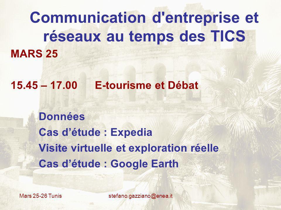 Mars 25-26 Tunis stefano.gazziano@enea.it Communication d'entreprise et réseaux au temps des TICS MARS 25 15.45 – 17.00 E-tourisme et Débat Données Ca