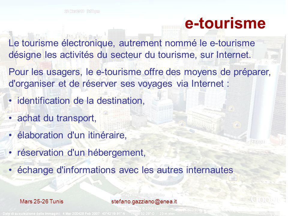 Mars 25-26 Tunis stefano.gazziano@enea.it e-tourisme Le tourisme électronique, autrement nommé le e-tourisme désigne les activités du secteur du touri