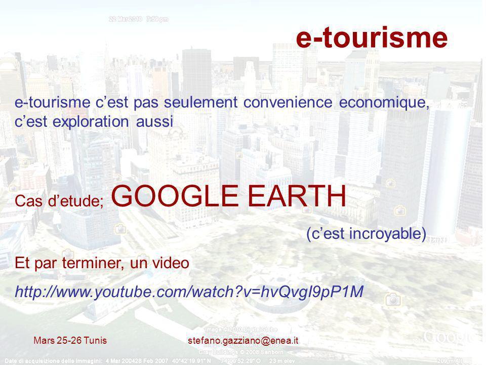 Mars 25-26 Tunis stefano.gazziano@enea.it e-tourisme e-tourisme cest pas seulement convenience economique, cest exploration aussi Cas detude; GOOGLE E