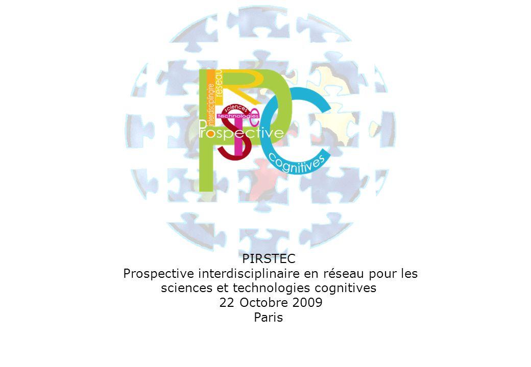 PIRSTEC Prospective interdisciplinaire en réseau pour les sciences et technologies cognitives 22 Octobre 2009 Paris