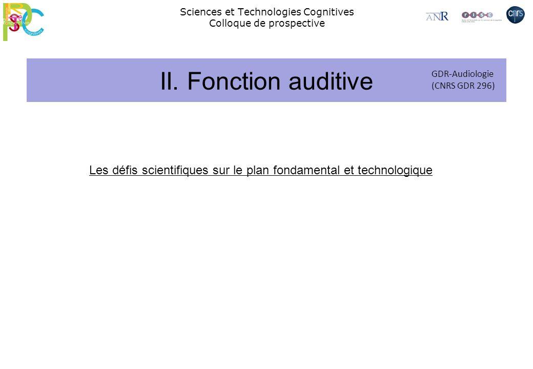 Sciences et Technologies Cognitives Colloque de prospective II. Fonction auditive GDR-Audiologie (CNRS GDR 296) Les défis scientifiques sur le plan fo