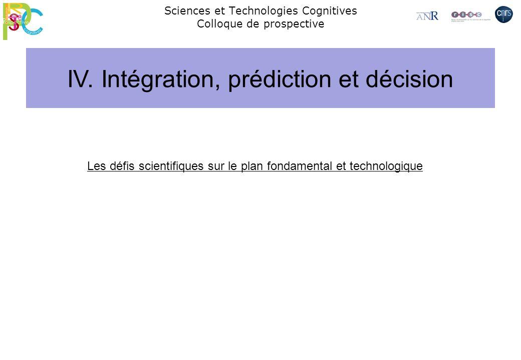 IV. Intégration, prédiction et décision Sciences et Technologies Cognitives Colloque de prospective Les défis scientifiques sur le plan fondamental et