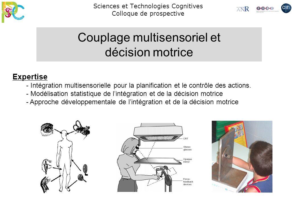 Sciences et Technologies Cognitives Colloque de prospective Expertise - Intégration multisensorielle pour la planification et le contrôle des actions.