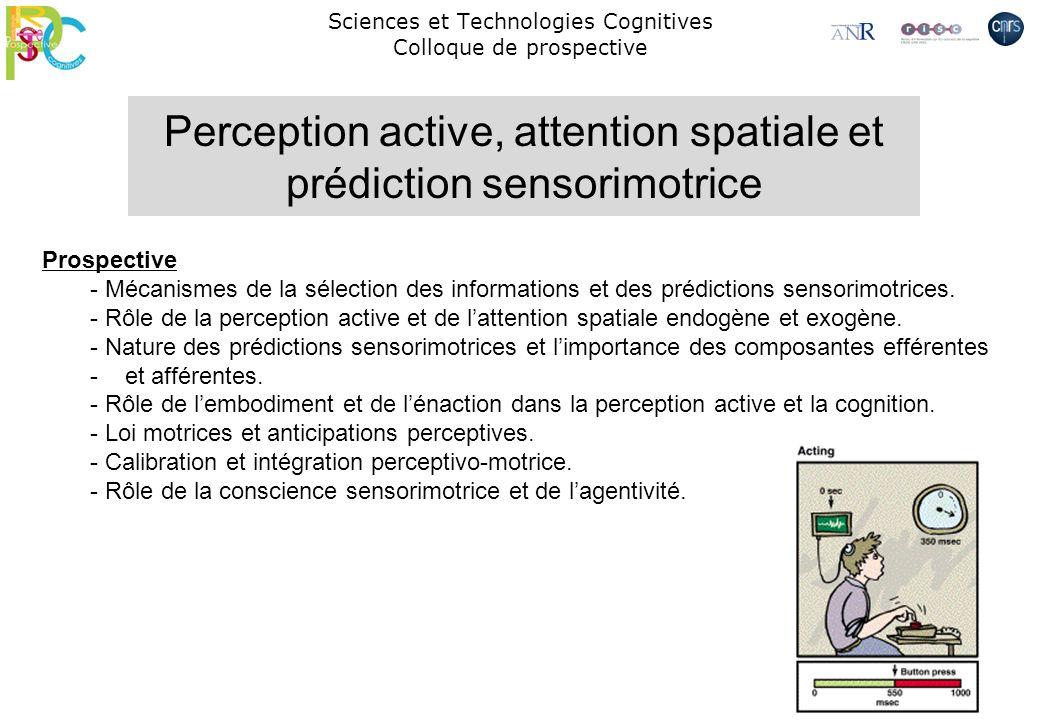 Sciences et Technologies Cognitives Colloque de prospective Prospective - Mécanismes de la sélection des informations et des prédictions sensorimotric