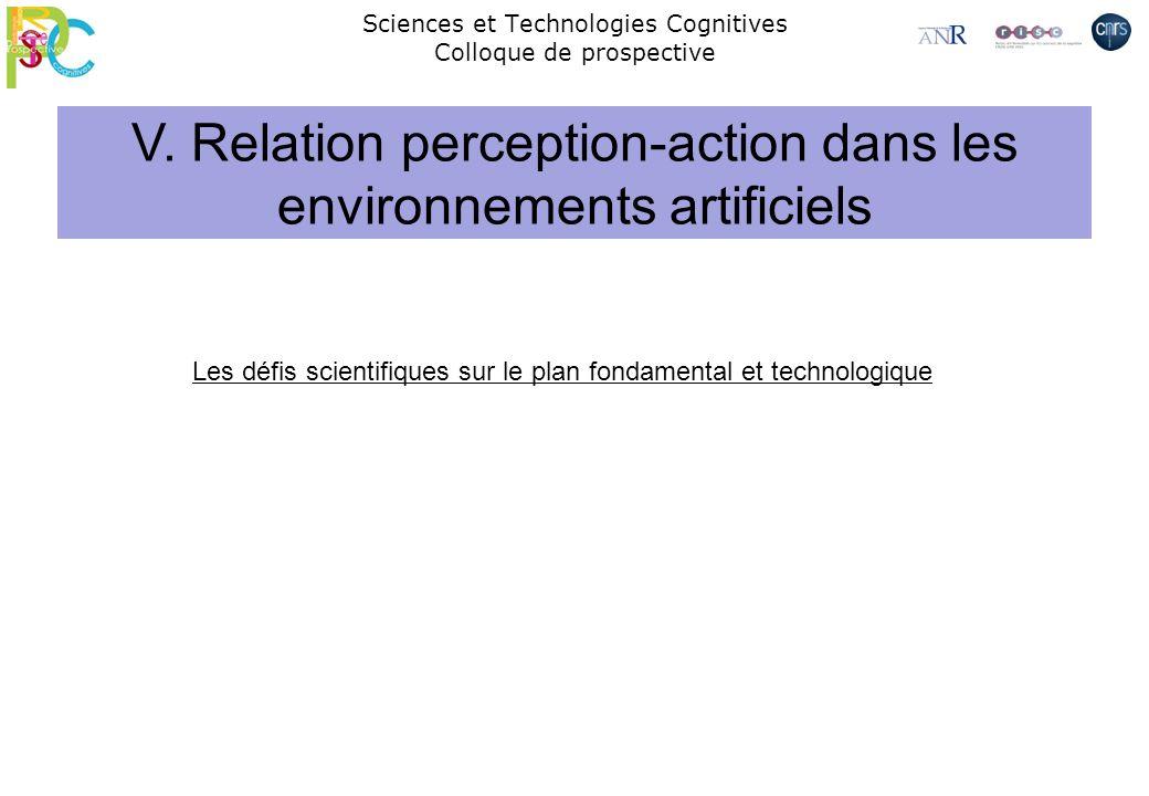 V. Relation perception-action dans les environnements artificiels Sciences et Technologies Cognitives Colloque de prospective Les défis scientifiques