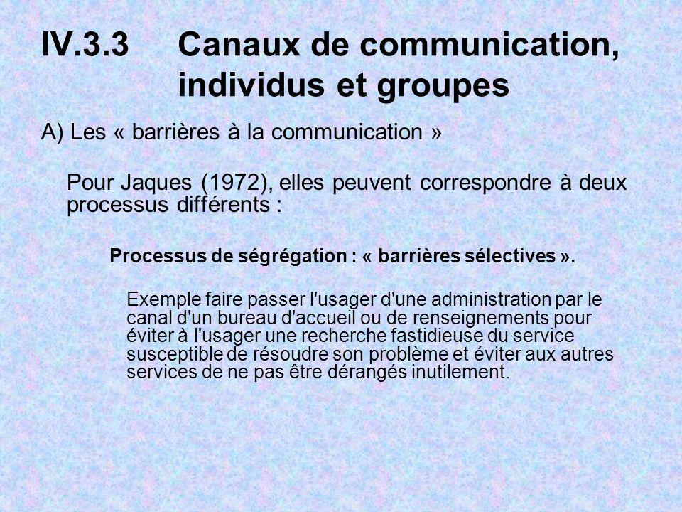 A) Les « barrières à la communication » Pour Jaques (1972), elles peuvent correspondre à deux processus différents : Processus de ségrégation : « barrières sélectives ».