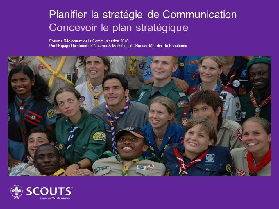 Planifier la stratégie de Communication Concevoir le plan stratégique Forums Régionaux de la Communication 2010 Par lEquipe Relations extérieures & Ma