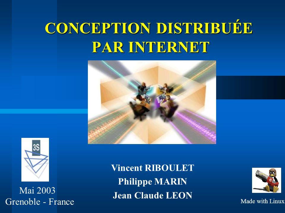 Mai 2003 Grenoble - France Vincent RIBOULET Philippe MARIN Jean Claude LEON CONCEPTION DISTRIBUÉE PAR INTERNET Made with Linux