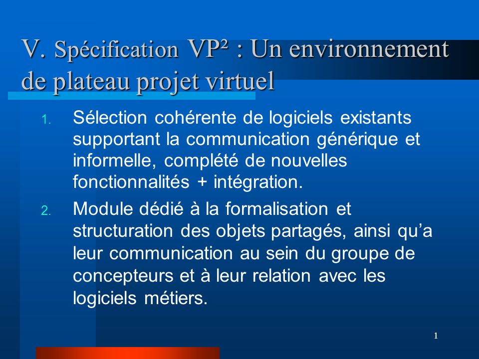 1 V. Spécification VP² : Un environnement de plateau projet virtuel 1. Sélection cohérente de logiciels existants supportant la communication génériqu