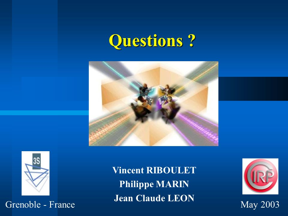 Questions May 2003 Grenoble - France Vincent RIBOULET Philippe MARIN Jean Claude LEON