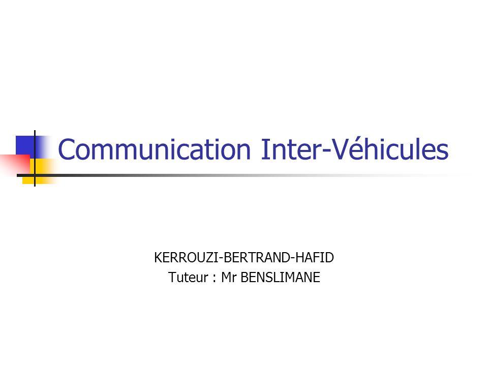 Communication Inter-Véhicules KERROUZI-BERTRAND-HAFID Tuteur : Mr BENSLIMANE