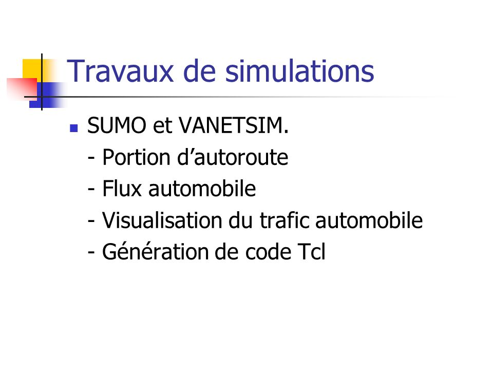 Travaux de simulations SUMO et VANETSIM. - Portion dautoroute - Flux automobile - Visualisation du trafic automobile - Génération de code Tcl