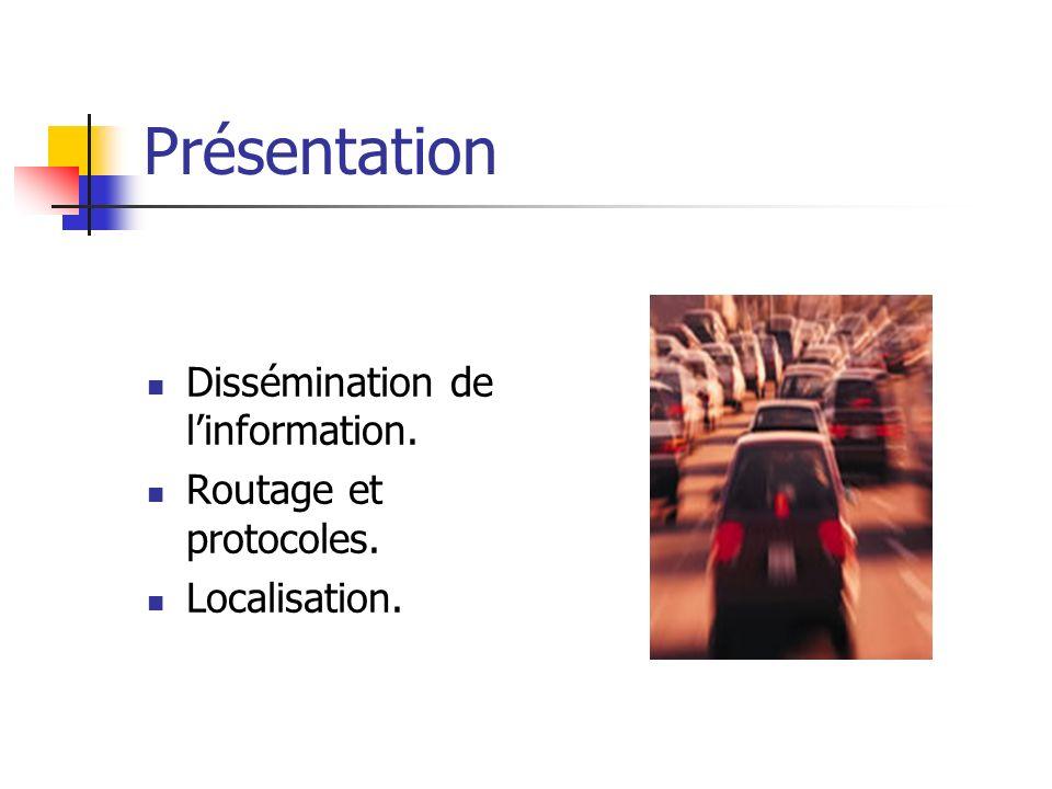 Présentation Dissémination de linformation. Routage et protocoles. Localisation.