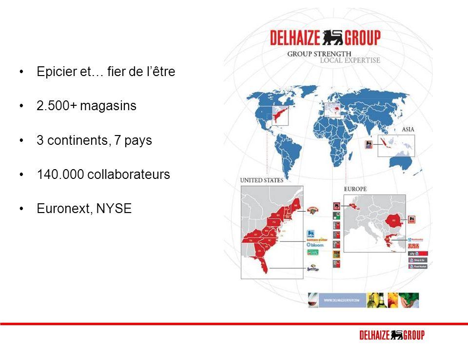 Epicier et… fier de lêtre 2.500+ magasins 3 continents, 7 pays 140.000 collaborateurs Euronext, NYSE