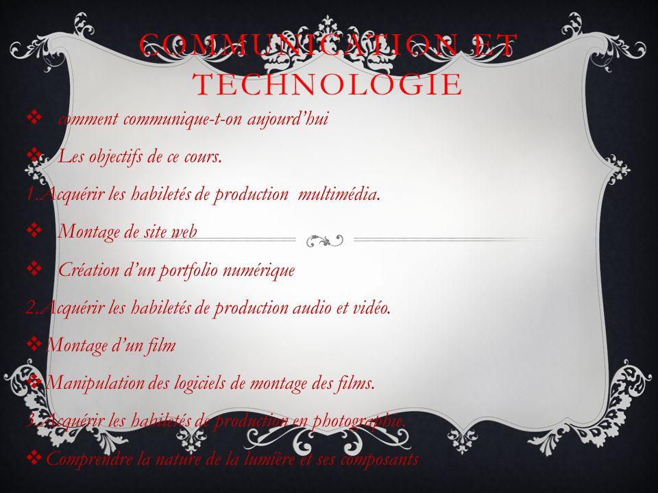 COMMUNICATION ET TECHNOLOGIE comment communique-t-on aujourdhui Les objectifs de ce cours.