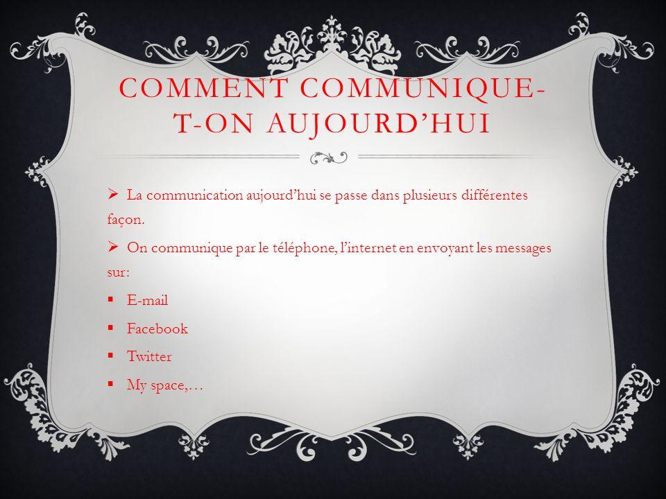 COMMENT COMMUNIQUE- T-ON AUJOURDHUI La communication aujourdhui se passe dans plusieurs différentes façon.