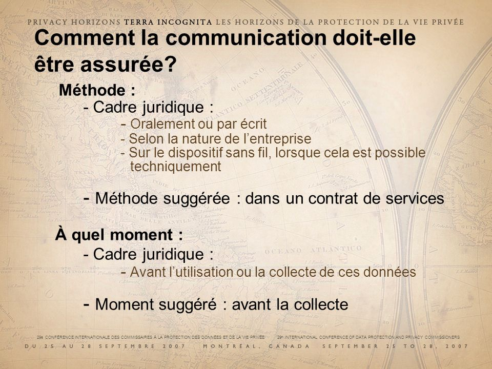 29e CONFÉRENCE INTERNATIONALE DES COMMISSAIRES À LA PROTECTION DES DONNÉES ET DE LA VIE PRIVÉE 29 th INTERNATIONAL CONFERENCE OF DATA PROTECTION AND PRIVACY COMMISSIONERS Comment la communication doit-elle être assurée.