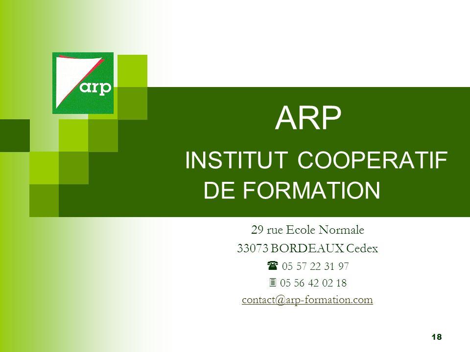 18 ARP INSTITUT COOPERATIF DE FORMATION 29 rue Ecole Normale 33073 BORDEAUX Cedex 05 57 22 31 97 05 56 42 02 18 contact@arp-formation.com