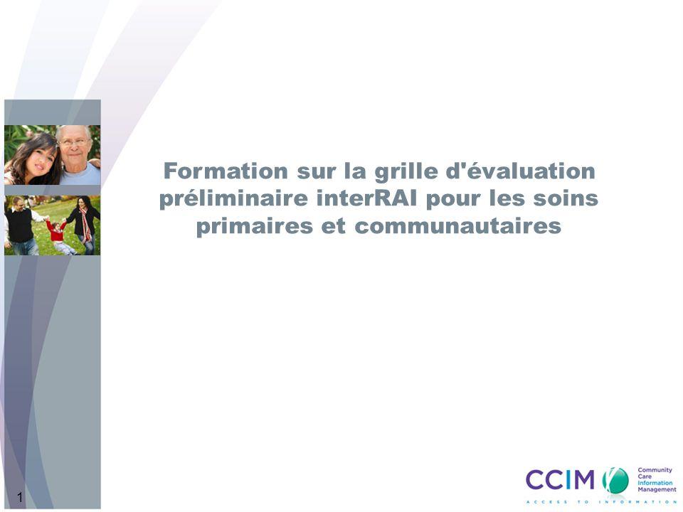 1 Formation sur la grille d évaluation préliminaire interRAI pour les soins primaires et communautaires