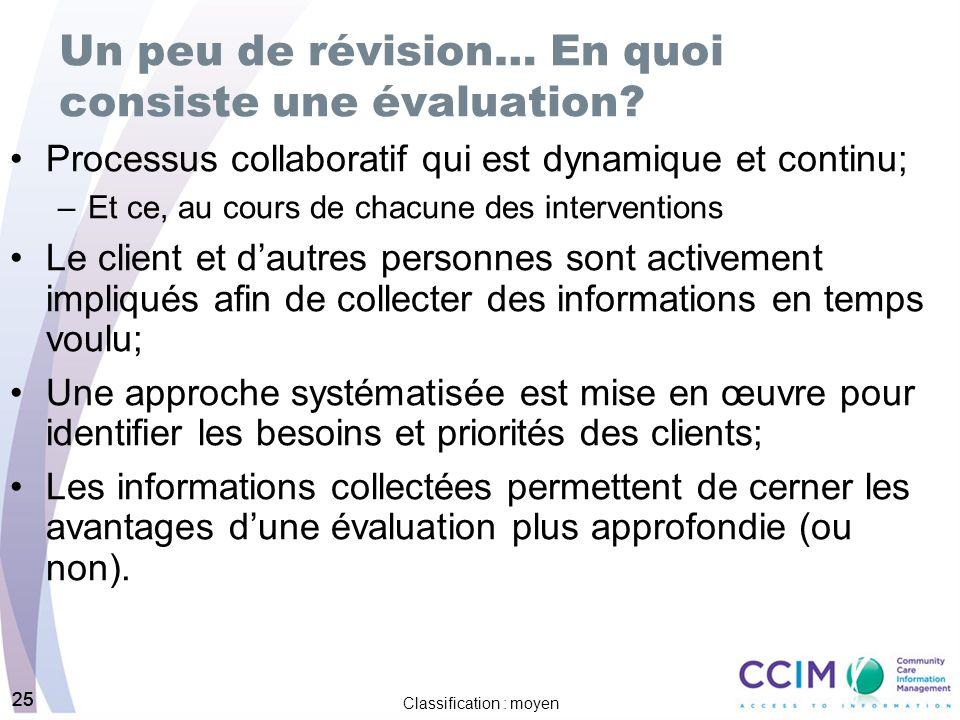 25 Classification : moyen 25 Un peu de révision… En quoi consiste une évaluation? Processus collaboratif qui est dynamique et continu; –Et ce, au cour