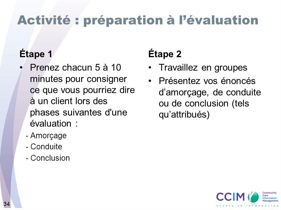 34 Activité : préparation à lévaluation Étape 1 Prenez chacun 5 à 10 minutes pour consigner ce que vous pourriez dire à un client lors des phases suiv