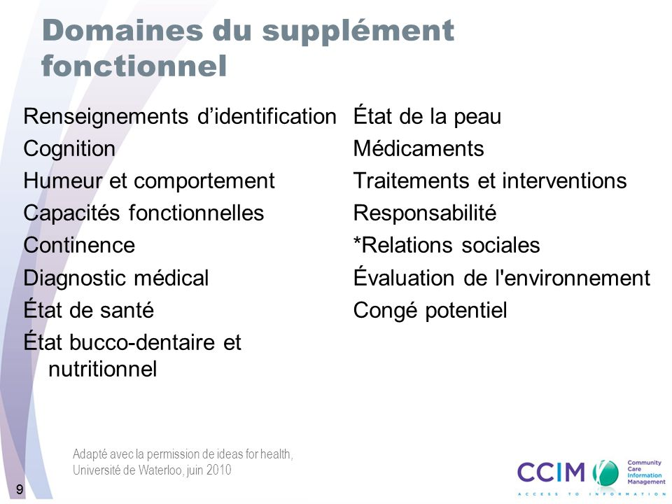 99 Renseignements didentification Cognition Humeur et comportement Capacités fonctionnelles Continence Diagnostic médical État de santé État bucco-den