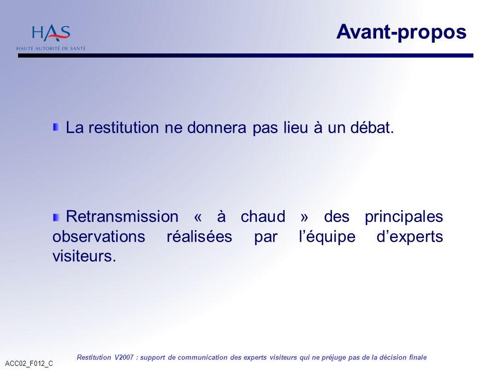 ACC02_F012_C Restitution V2007 : support de communication des experts visiteurs qui ne préjuge pas de la décision finale Avant-propos La restitution n