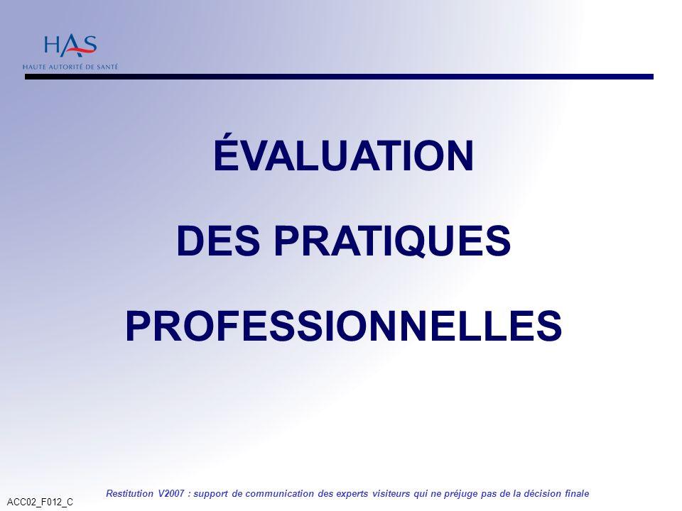 ACC02_F012_C Restitution V2007 : support de communication des experts visiteurs qui ne préjuge pas de la décision finale ÉVALUATION DES PRATIQUES PROF
