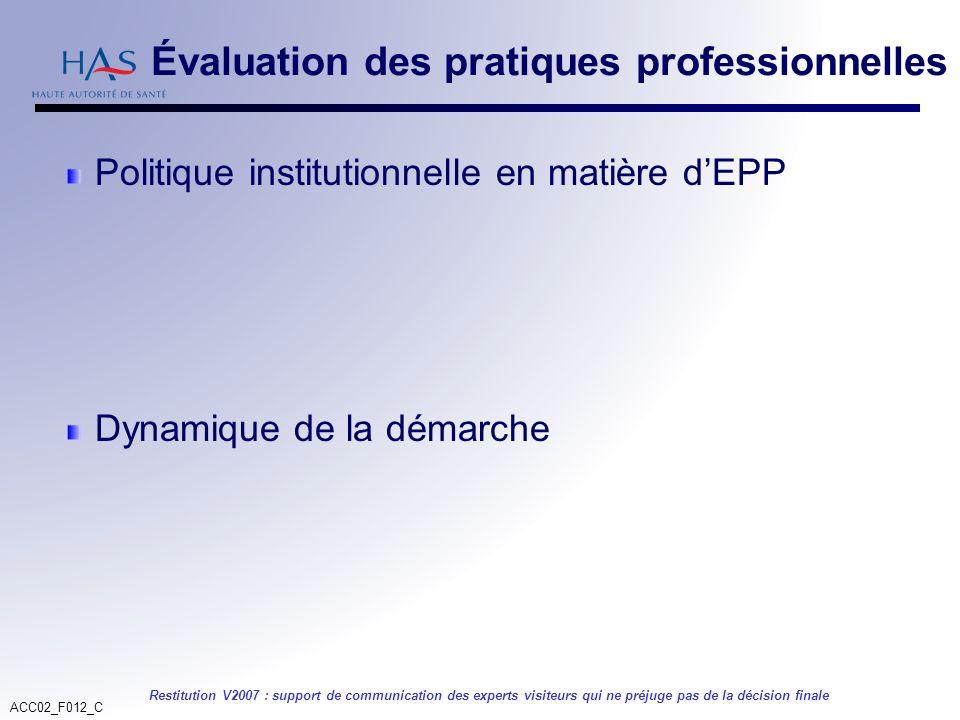 ACC02_F012_C Restitution V2007 : support de communication des experts visiteurs qui ne préjuge pas de la décision finale Politique institutionnelle en