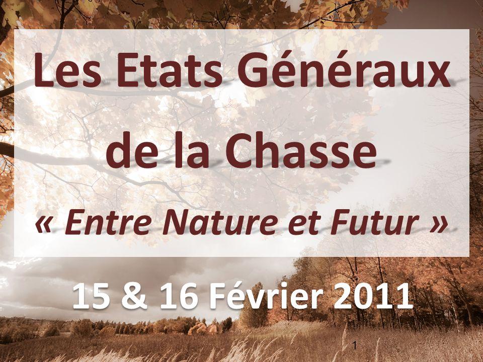 1 Les Etats Généraux de la Chasse « Entre Nature et Futur » 15 & 16 Février 2011