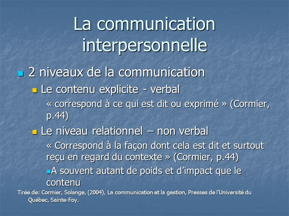 La communication interpersonnelle 2 niveaux de la communication 2 niveaux de la communication Le contenu explicite - verbal Le contenu explicite - ver