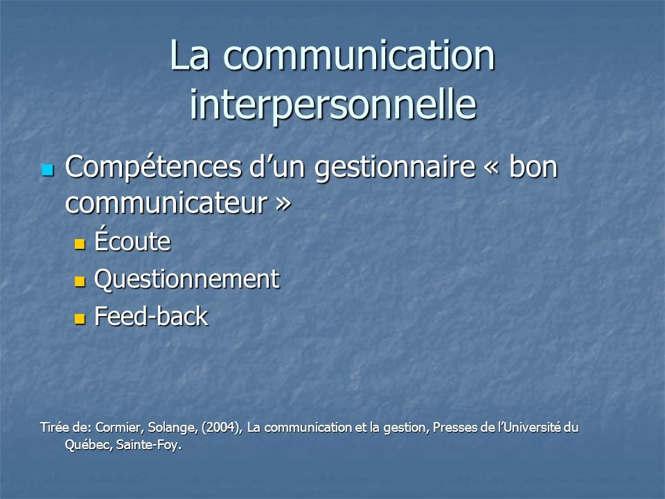 La communication interpersonnelle Compétences dun gestionnaire « bon communicateur » Compétences dun gestionnaire « bon communicateur » Écoute Écoute