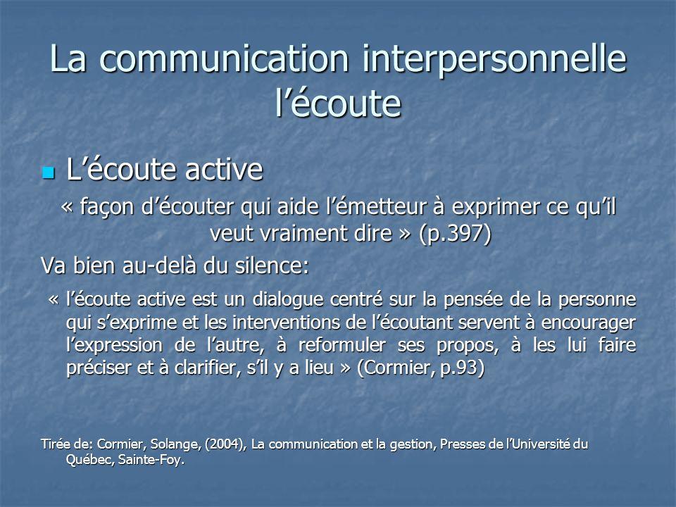 La communication interpersonnelle lécoute Lécoute active Lécoute active « façon découter qui aide lémetteur à exprimer ce quil veut vraiment dire » (p
