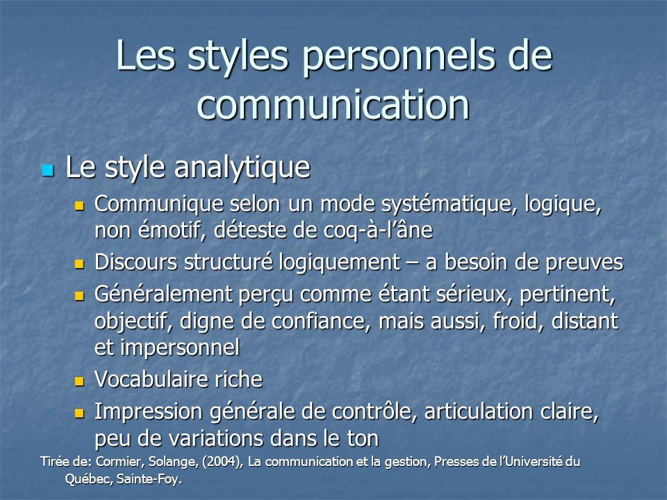 Les styles personnels de communication Le style analytique Le style analytique Communique selon un mode systématique, logique, non émotif, déteste de